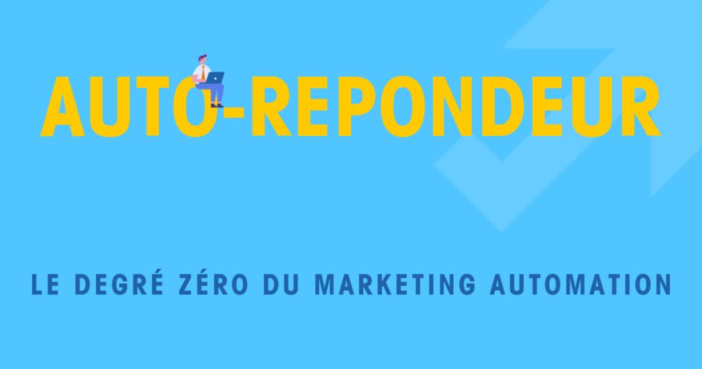 Auto-répondeur, trigger marketing et Marketing Automation