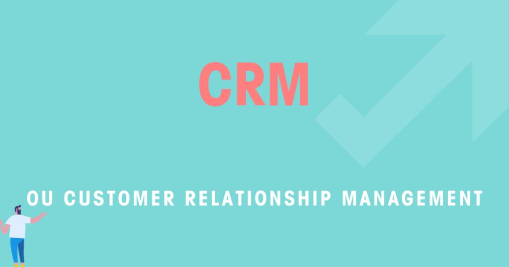 CRM ou Customer Relationship Management