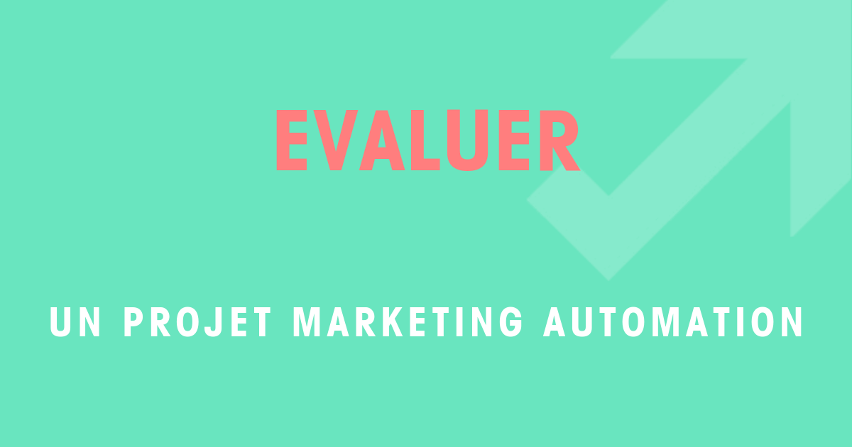 Evaluer un projet Marketing Automation