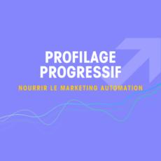 Profilage progressif et Marketing Automation
